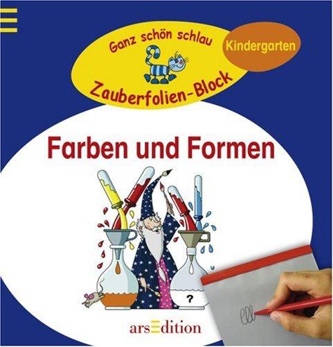 Farben und Formen. Ganz schön schlau - Zauberfolien-Block : Kindergarten [Ill.: Michael Grunwald],