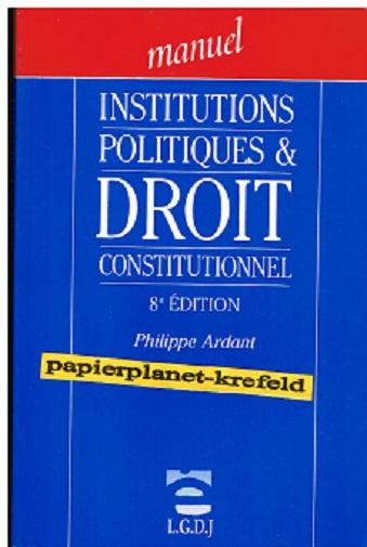 Ardant, Philippe: Institutions Politiques Et Droit Constitutionnel 2275001379 , (Französisch)