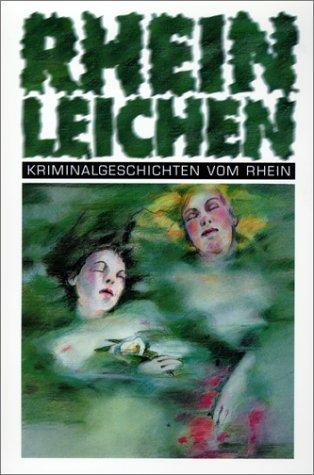 Rheinleichen. Kriminalgeschichten vom Rhein,  hrsg. von . Mit Texten von Mischa Bach ... 3897051826