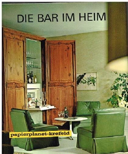 Inneneinrichtung - Schuler, Josef Egon [Hrsg.]: Die Bar im Heim. Vorw. u. Texte von Olga Stier. Hrsg. von J. E. Schuler. [Ill.: Dorothee Kleinefenn.]