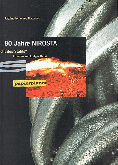 80 Jahre NIROSTA. Licht des Stahls .  Arbeiten von Ludger Hinse - Zum Jubiläums-Event am 30. Oktober 2002. 80 Jahre Eintragung des Warenzeichens NIROSTA . fascination of a Material , dt. / engl.