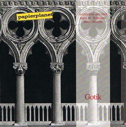 Gotik. Fotos: Rene Bersier. Vorwort: Guy Desbarats, Architektur der Welt Bd. 1,  Evergreen ; 3822895210