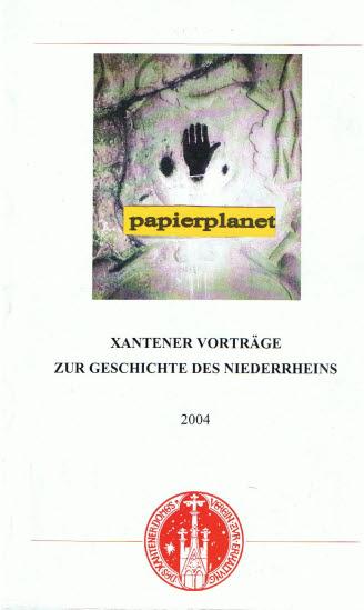 Xantener Vorträge zur Geschichte des Niederrheins. Unter Mitarbeit von Simone Frank und Jan Pasternak