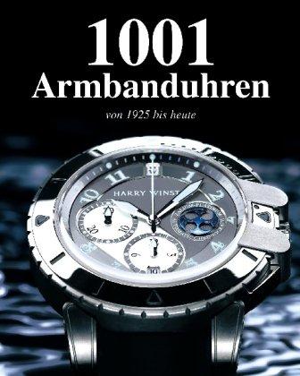 1001 Armbanduhren : von 1925 bis heute.