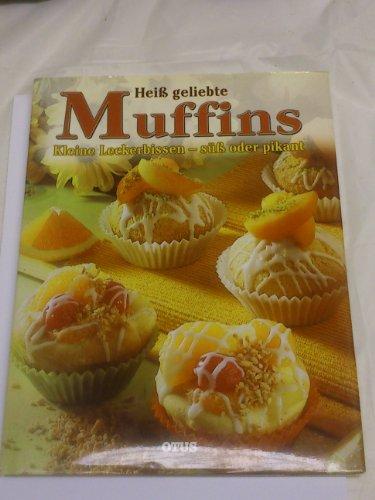 Heiß geliebte Muffins. Kleine Leckerbissen - süß oder pikant