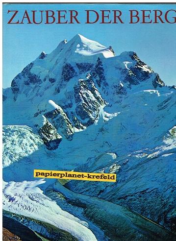 Zauber der Berge : Eine Ausw. d. schönsten Aufn. aus d. europäischen Alpenwelt.