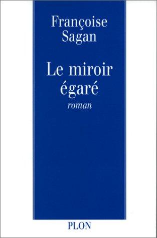 SAGAN, FRANCOISE: Le miroir égaré (Fictions - Romans)