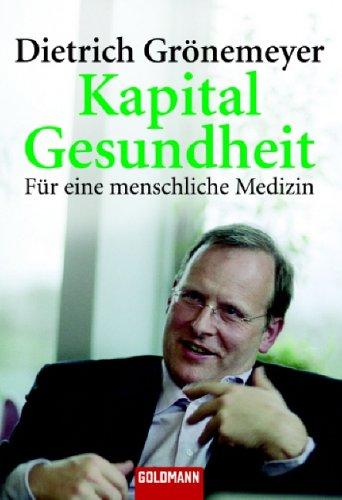 Kapital Gesundheit : für eine menschliche Medizin. Goldmann 15366 Aktualisierte u. überarb. Taschenbuchausg.,