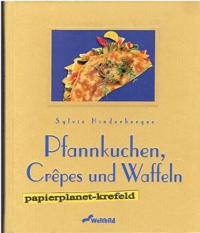 Pfannkuchen, Crêpes und Waffeln. 3896042777 Sylvie Hinderberger. Mit Fotogr. von Kai Mewes