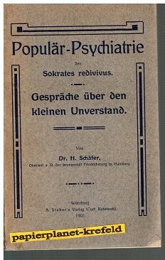 Populär-Psychiatrie des Sokrates redivivus. Gespräche über den kleinen Unverstand, 1908