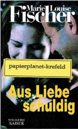 Marie, Louise Fischer: Aus Liebe schuldig. Roman ; 9783704313393