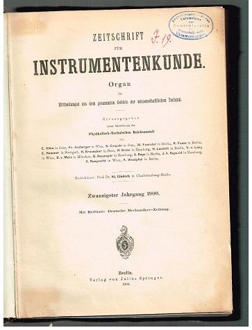 Zeitschrift für Instrumentenkunde. Organ für Mittheilungen aus dem gesamten Gebiet der wissenschaftlichen Technik 20. Jahrgang 1900
