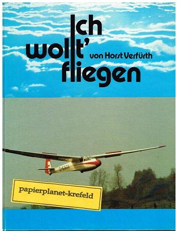 Segelflugsport - Verfürth, Horst: Ich wollt' fliegen (Illustrierte Geschichte eines Sportpiloten)