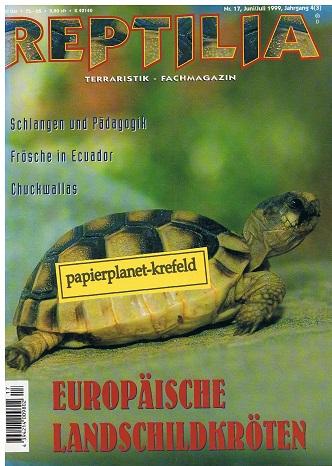 Reptilia 1999 Nr. 17 Europäische Landschildkröten, Schlangen und Pädagogik, Frösche in ecuador, Chuckwallas , Terraristik-Fachmagazin