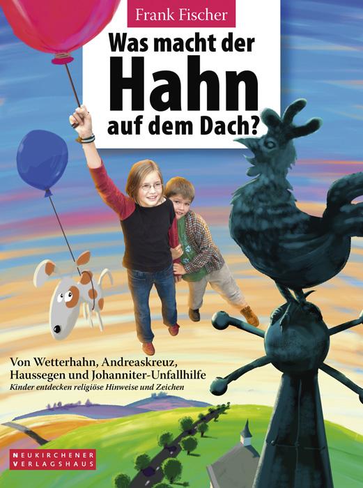 Was macht der Hahn auf dem Dach? Von Wetterhahn, Andreaskreuz, Haussegen und Johanniter-Unfallhilfe. Kinder entdecken religiöse Hinweise und Zeichen