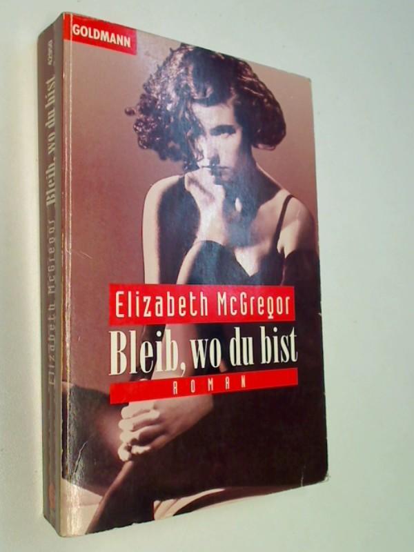 McGREGOR, ELIZABETH: Bleib wo Du bist. Thriller