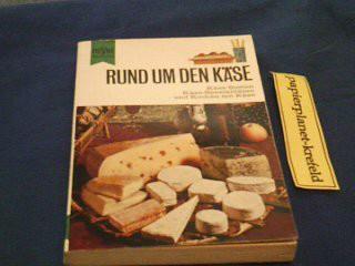 Rund um den Käse : Käse-Sorten, Käse-Spezialitäten u. Kochen mit Käse. Mit ausführl. Register.