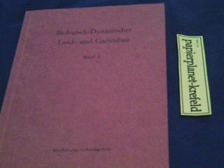 Biologisch-dynamischer Land- und Gartenbau.  Bd. 1. Grundlagen - Durchführung, Erfahrungen - Bedeutung. 392153600 [Neuaufl.],