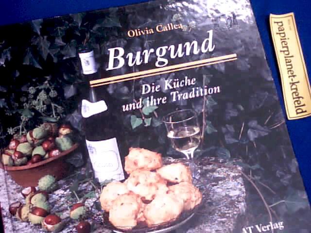 Burgund : die Küche und ihre Tradition. = Burgundy gastronomique