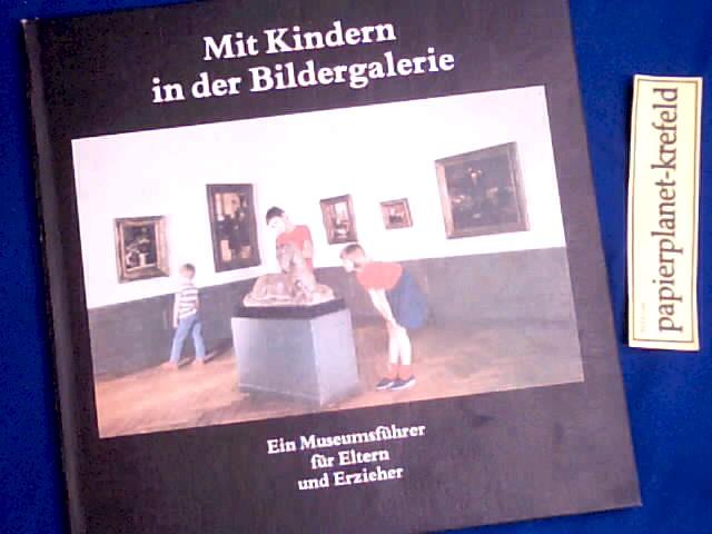 Wittenberg, Annerose: Mit Kindern in der Bildergalerie : e. Museumsführer für Eltern u. Erzieher. [Autor:. Staatl. Museen zu Berlin] 1. Aufl.