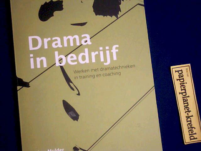 Drama in bedrijf / druk 1: werken met dramatechnieken in training en coaching Auflage: 1.