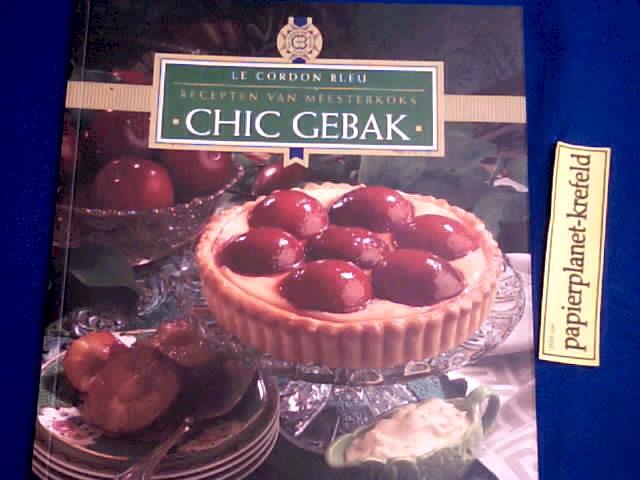 Chic Gebak . Le Cordon Bleu. Recepten van Masterkoks ; 3829006284