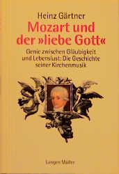 """Mozart und der """"liebe Gott"""" Genie zwischen Gläubigkeit und Lebenslust: Die Geschichte seiner Kirchenmusik"""