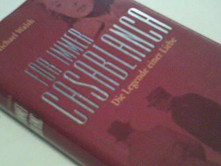 Für immer Casablanca : die Legende einer Liebe ; Roman. Aus dem Amerikan. von Wulf Bergner Ungekürzte Lizenzausg.