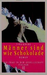 GRUBE, TINA: Männer sind wie Schokolade ; Roman ; 9783596126897