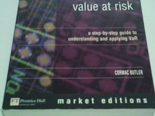 Mastering Value Risk: A Step-By-Step Guide to Understanding & Applying Var: A Step-by-Step Guide to Understanding and Applying VAR (Market Editions) ; 9780273637523