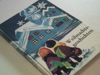 Weihnachtsgeschichten : Eine Ausw. d. schönsten Erzählgn.