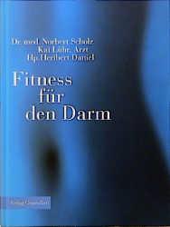 Scholz, Norbert, Kai Lühr und Heribert Daniel: Fitness für den Darm