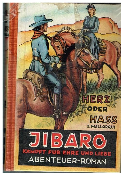 Leihbuch western - Mallorquí, José: Herz oder Hass : Jibaro kämpft f. Ehre u. Liebe ; Abenteuer-Roman (1952) J. Mallorqui
