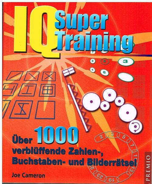 IQ Super-Training Über 1000 verblüffende Zahlen-, Buchstaben- und Bilderrätsel