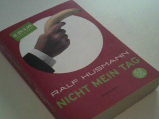 Nicht mein Tag ; Roman - Husmann, Ralf