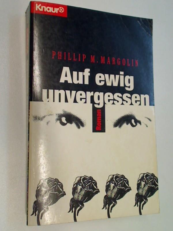 MARGOLIN, PHILLIP M.: Auf ewig unvergessen : Thriller.