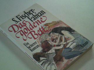 Das goldene Bett : e. heiterer Roman. S. Fischer-Fabian, Knaur[-Taschenbücher] ; 630 Vollst. Taschenbuchausg.