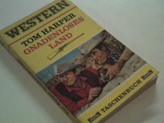Harper, Tom: Gnadenloses Land . Bastei Western Taschenbuch Nr. 22