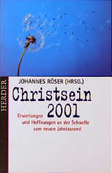 Christsein 2001 Erwartungen und Hoffnungen an der Schwelle zum neuen Jahrtausend