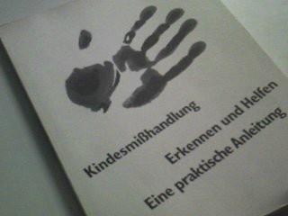 Kindesmisshandlung : Erkennen u. Helfen ; [e. prakt. Anleitung].