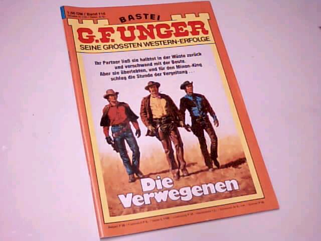 G. F. Unger Seine grössten Western-Erfolge Band 116 Die Verwegenen Bastei Western Roman-Heft