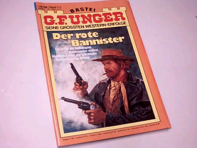 G. F. Unger Seine grössten Western-Erfolge Band 117 Der rote Bannister Bastei Western Roman-Heft