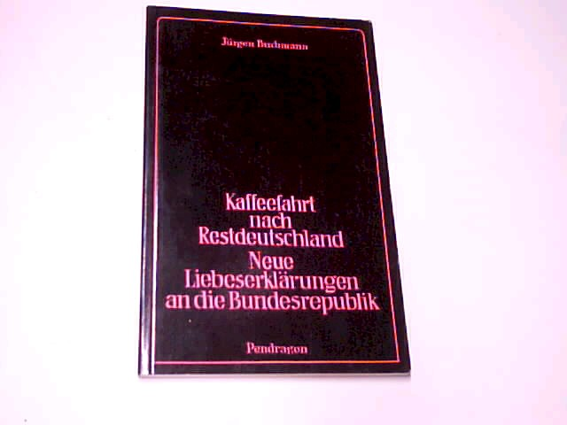 Kaffeefahrt nach Restdeutschland : neue Liebeserklärungen an d. Bundesrepublik. 3923306350 Erstausg.