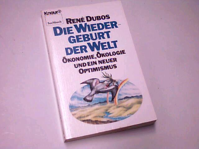 Die Wiedergeburt der Welt : Ökonomie, Ökologie u.e. neuer Optimismus. Knaur 3774 : Sachbuch. 3426037742 Vollst. Taschenbuchausg.