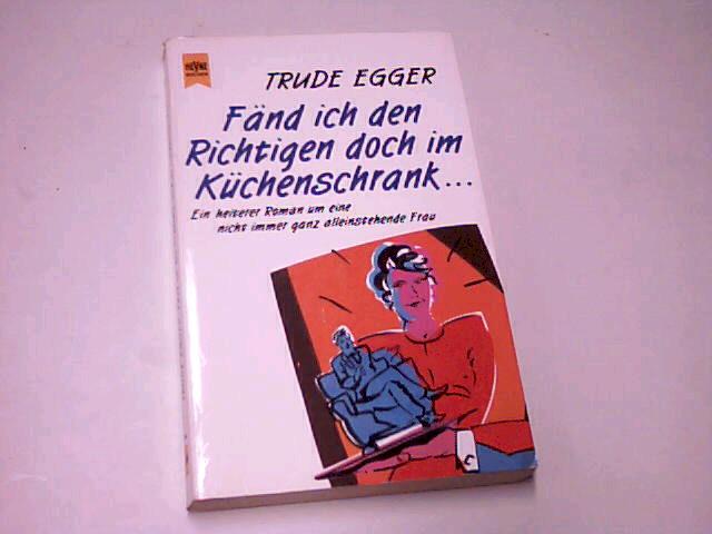 Fänd ich den Richtigen doch im Küchenschrank ... : ein heiterer Roman. Heyne Nr. 8878. 3453071794 3. Aufl.