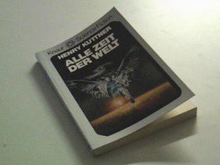 Alle Zeit der Welt : Knaur-Science-fiction 5716, 1. Auflage 1979  ; 3426057166 [Aus d. Amerikan. von Werner Fuchs], Vollst. Taschenbuchausg.