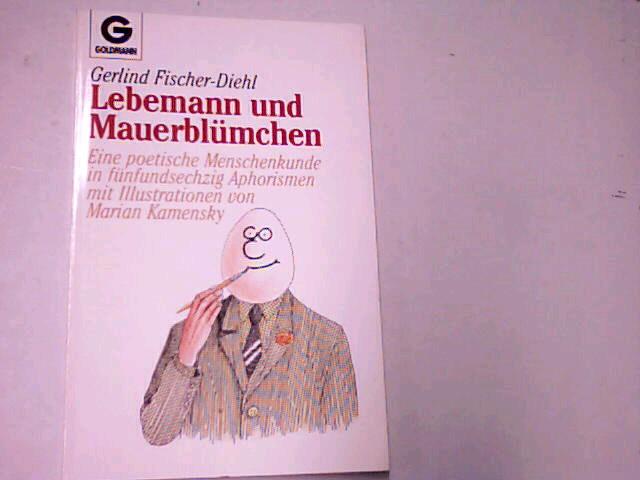 Lebemann und Mauerblümchen : eine poetische Menschenkunde in fünfundsechzig Aphorismen. Goldmann  9193 ; 3442091934 Orig.-Ausg., 1. Aufl.