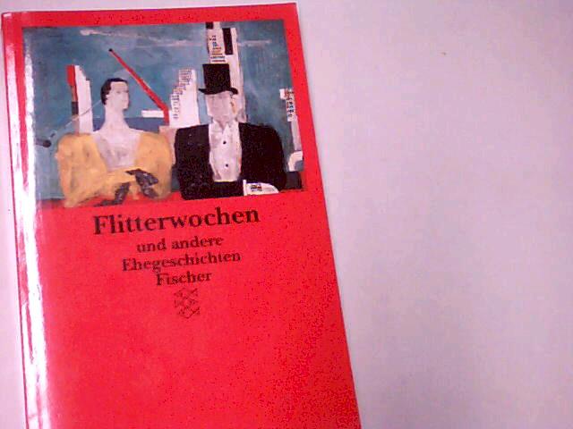 Flitterwochen und andere Ehegeschichten. Sonderausgabe Fischer Bd. 11306 ; 3596113067