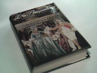 Die Pompadour : Frauen und Mätressen um Ludwig XV. ; Roman, nach zeitgenöss. Quellenwerken und Memoiren. frei bearb. von