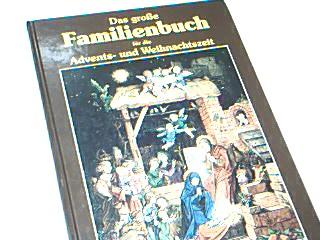 Das große Familienbuch für die Advents- und Weihnachtszeit. Textbeiträge: Hans Baumann und Nanna Reiter.